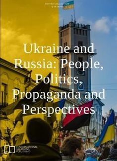 Ukraine And Russia: People Politics Propaganda And Perspectives PDF