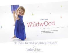 Φοράω τα πιο ωραία φορεμάτα!!    http://babyglitter.gr/brands/wildwood/