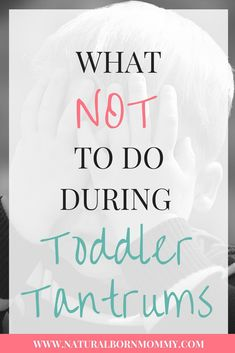 What NOT to Do During Toddler Tantrums - Natural Born Mommy