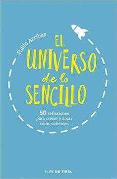 El universo de lo sencillo: 50 reflexiones para crecer y amar como valientes eBook: Pablo Arribas: Amazon.es: Tienda Kindle