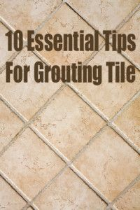 10 essential tips for grouting tile, just the correct time to see this pin, need to tile the splash back!