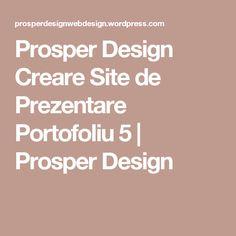 Prosper Design Creare Site de Prezentare Portofoliu 5 | Prosper Design Mai, Web Design, Design Web, Website Designs, Site Design