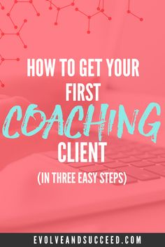 How to Get Your First Coaching Client Online in 3 Steps - Evolve and Succeed : Evolve and Succeed