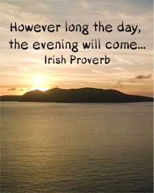"""However long the day, the evening will come."" - Irish Proverb, Irish Words of Wisdom."