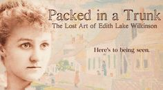 Packed In A Trunk - The Lost Art of Edith Lake Wilkinson - Trailer