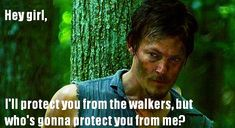 """the funniest """"HEY GIRL"""" meme I've seen since I find NONE of the Ryan Gosling ones entertaining... courtesy of Daryl from Walking Dead"""