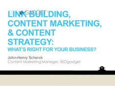 Link Building, Content Marketing and Content Strategy: What's Right for your Business SEMpdx #SearchFest by John-Henry Scherck via slideshare
