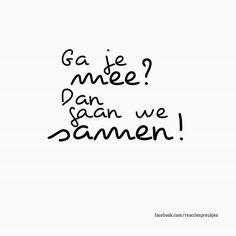 Ga je mee? Dan gaan we samen! #nederlands #quote #lief Words Quotes, Me Quotes, Sayings, Qoutes, My Daughter Quotes, Experience Quotes, Dutch Words, Dutch Quotes, Happy Words