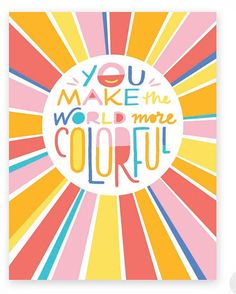 You Make the World More Colorful single card Happy Quotes, Positive Quotes, Motivational Quotes, Inspirational Quotes, Positive Vibes, Sun Quotes, Graphisches Design, Happy Design, Whatsapp Wallpaper