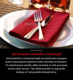 Jeśli jesteśmy w restauracji bądź na wystawnym przyjęciu przed rozpoczęciem jedzenia rozłóż serwetkę na kolanach. Po zakończonym posiłku odłóż serwetkę ...