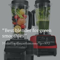 Best blender for green smoothies Vitamix Professional Series 750 Blender. Check out the Vitamix and Blendtec blenders! http://makefruitsmoothies.com/?p=970 Smoothie blenders must have high-powered motor of 500 watts, blend fruits or vegetables.