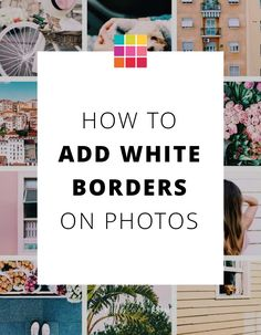 Step-by-step tutorial on how to add white borders on Instagram photos + theme ideas.