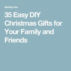 35 Easy DIY Christmas Gifts for Your Family and Friends