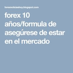 forex 10 años/formula de asegúrese de estar en el mercado Marketing, Tips, How To Make