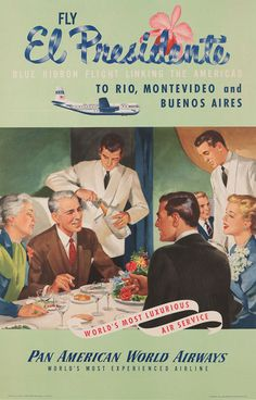 "Pan Am offered ""President Special"" service on its New York-London route; this 1950 poster reflects the opulent meal service passengers would receive in the Boeing 377 Stratocruiser's forward stateroom. Vintage Advertisements, Vintage Ads, Vintage Prints, Vintage Airline, Vintage Style, Belle Epoque, Travel Ads, Air Travel, Pan Am"