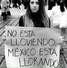 """It's not raining, Mexico it's crying"" #Ayotzinapa #YaMeCansé #MexicoNeedsYou"