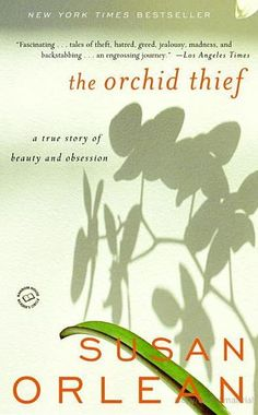 Susan Orlean ~ Must Read: The Orchid Thief