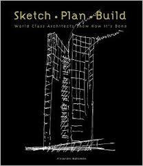 Sketch, plan, build : world class architects show how it's done / [editorial coordination & text, Alejandro Bahamón ; translation, Wendy Griswold ; art director, Mireia Casanovas Soley]. + info: http://www.harpercollins.com/9780060749712/sketch-plan-build