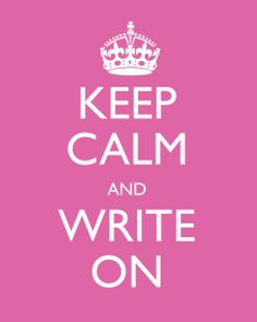 Keep calm and write on! A sign I am totally framing for my office!