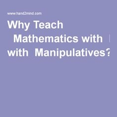 Why Teach  Mathematics with Manipulatives?