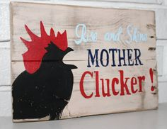 Everyone needs a little humor in their morning. Rise and Shine Mother Clucker! is perfect, and will do just that! Perfect for a Chicken Coupe, Kitchen, Home, or out in your Garden.