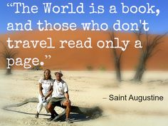 12 great travel quotes on our blog: http://www.ytravelblog.com/travel-quotes/