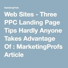 Web Sites - Three PPC Landing Page Tips Hardly Anyone Takes Advantage Of : MarketingProfs Article