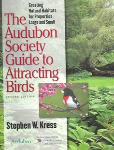 The Audubon Society Guide to Attracting Birds: Creating Habitats for Properties and Small