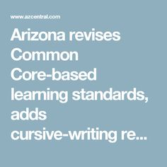 Arizona revises Common Core-based learning standards, adds cursive-writing requirement