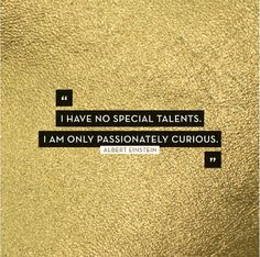 I have no special talents. I am only passionately curious. – Albert Einstein thedailyquotes.com