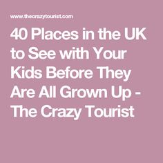 40 Places in the UK to See with Your Kids Before They Are All Grown Up - The Crazy Tourist Holidays Around The World, Holidays With Kids, Family Holiday Destinations, Vacation Destinations, Travel With Kids, Family Travel, Travel Uk, Family Days Out, All Grown Up