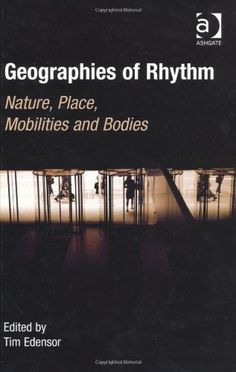 Geographies of Rhythm by Tim Edensor, http://www.amazon.com/dp/0754676625/ref=cm_sw_r_pi_dp_FyWvsb0KPPRHG