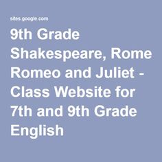 9th Grade Shakespeare, Romeo and Juliet - Class Website for 7th and 9th Grade English