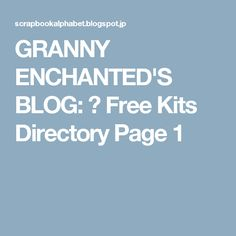 GRANNY ENCHANTED'S BLOG: ♥ Free Kits Directory Page 1