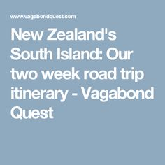 New Zealand's South Island: Our two week road trip itinerary - Vagabond Quest