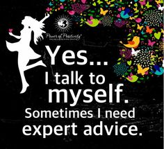 Yes... I talk to myself. Sometimes I need expert advice.  #powerofpositivity #positivewords #positivethinking #inspiration #quotes