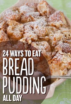 "24 of The Best Way To Use Leftover Bread ~ Says: If day-old bread could talk, it would say: ""Please soak me in custard and bake me all over again.""  :)"