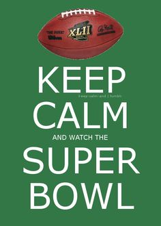 Keep calm and watch the Super Bowl