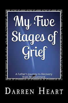 My Five Stages of Grief: A Father's Journey to Recovery from Bereavement by Darren Heart http://www.amazon.com/dp/1499136218/ref=cm_sw_r_pi_dp_guTlvb0KMZQYP