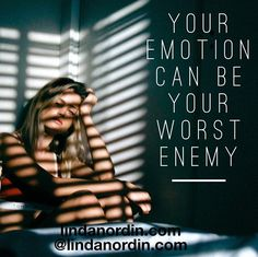 DON'T LET YOUR EMOTION BE YOUR ENEMY.