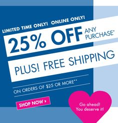 Limted Time Only! Online Only! 25% off any purchase plus free shipping on orders of $25 or more! - SHOP