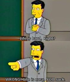 Life is hard lol Quotes of The Simpsons
