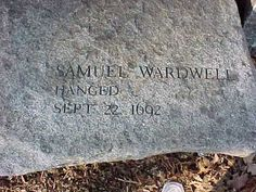 Samuel Wardwell of Andover, Massachusetts was a man accused of witchcraft during the Salem Witch Trials of 1692. He was hanged on September 22, 1692 with several others.
