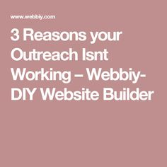 3 Reasons your Outreach Isnt Working – Webbiy- DIY Website Builder