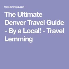 The Ultimate Denver Travel Guide - By a Local! - Travel Lemming
