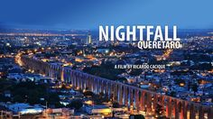 """Vídeo: """"Nightfall"""" em Querétaro, México  A beautiful video about a city in Mexico most Americans have never heard of -- and certainly cannot pronounce!"""