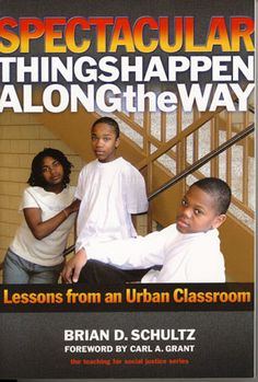 Spectacular Things Happen Along the Way: Lessons from an Urban Classroom By Brian Schultz '97 MAT '99 http://www.lib.miamioh.edu/multifacet/record/mu3ugb4002433