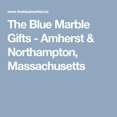 The Blue Marble Gifts - Amherst & Northampton, Massachusetts