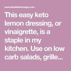 This easy keto lemon dressing, or vinaigrette, is a staple in my kitchen. Use on low carb salads, grilled veggies, chicken and fish too! Lemon Dressing Recipes, Low Carb Recipes, Vegetarian Recipes, Low Carb Salad Dressing, Steamed Asparagus, Roasted Shrimp, Low Carb Veggies, Citrus Juicer, Lemon Vinaigrette