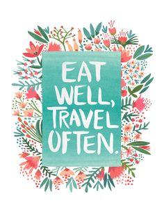 Eat well, travel often.